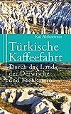 Türkische Kaffeefahrt: Durch das Land der Derwische und Feenkamine (German Edition)