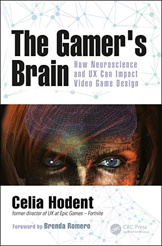 The Gamer's Brain: How Neuroscience and UX Can Impact Video Game Design (Computer Game Design)