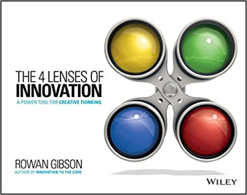 The Four Lenses of Innovation: Seize New Growth Opportunities, Create New Markets, and Transform Your Industry