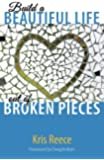 Build a Beautiful Life Out of Broken Pieces