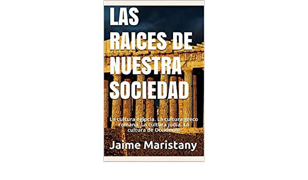La cultura greco romana. La cultura judía. La cultura de Occidente (Spanish Edition) eBook: Jaime Maristany: Kindle Store