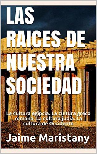 LAS RAICES DE NUESTRA SOCIEDAD: La cultura egipcia. La cultura greco romana. La