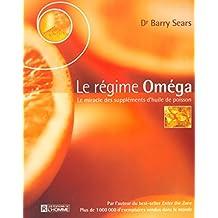 Le régime Oméga: Le miracle des suppléments d'huile de poisson