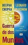 Guerra de Dos Mundos: Ciencia Contra Espiritualidad = War of the Worldviews par Deepak Chopra