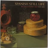 Spanish Still Life in the Golden Age, 1600-1650, William B. Jordan and Sarah Schroth, 091280419X
