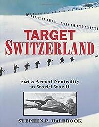 Target Switzerland: Swiss Armed Neutrality in World War 2