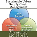 Sustainable Urban Supply Chain Management Audiobook by Ade Asefeso MCIPS MBA Narrated by Robin Rowan
