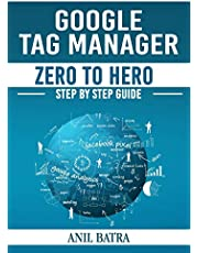 Google Tag Manager Zero To Hero: Step by Step Guide for Learning Google Tag Manager