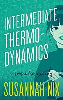 Intermediate Thermodynamics: A Romantic Comedy (Chemistry Lessons Book 2) by [Nix, Susannah]