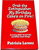 img - for Grab the Extinguisher, My Birthday Cake's on Fire! Growing Older Gracefully and Other Such Things (Guideposts) book / textbook / text book