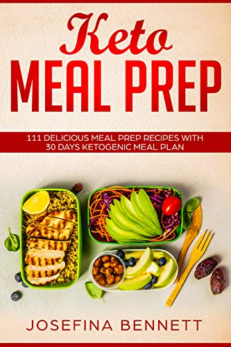 Keto Meal Prep 2019: 111 Delicious Meal Prep Recipes for Beginners With 30 Days Ketogenic Meal Plan to Lose Weight by Josefina J. Bennett