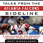 Tales from the Atlanta Falcons Sideline: A Collection of the Greatest Falcons Stories Ever Told | Matt Winkeljohn