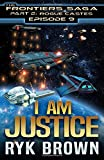 "Ep.# 9 - ""I am Justice"" (The Frontiers Saga - Part 2: Rogue Castes) (Volume 9)"