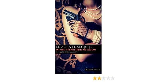 El agente secreto en una misión llena de placer: En una tentadora misión eBook: Rainer Segen: Amazon.es: Tienda Kindle