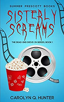 Sisterly Screams (The Dead-End Drive-In Series Book 1) by [Hunter, Carolyn Q.]