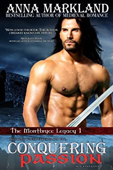 Conquering Passion (The Montbryce Legacy Medieval Romance Book 1) by [Markland, Anna]