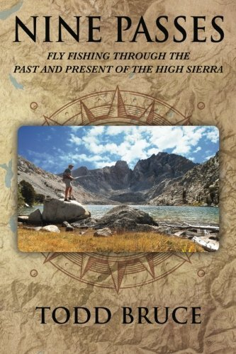 - Nine Passes: Fly Fishing through the Past and Present of the High Sierra (Full Color) by Todd Bruce (2015-02-13)
