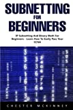 Subnetting For Beginners: IP Subnetting And Binary Math For Beginners - Learn How To Easily Pass Your CCNA!