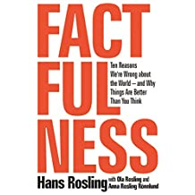 Factfulness: Ten Reasons We're Wrong About the World-and Why Things Are Better Than You Think: Ten Reasons We're Wrong About the World-and Why Things Are Better Than You Think