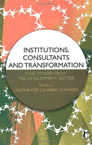 Institutions, Consultants and Transformation: Case Studies from the Development Sector by Brand: SAGE Publications Pvt. Ltd