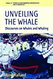 img - for Unveiling the Whale: Discourses on Whales and Whaling (Environmental Anthropology and Ethnobiology) by Arne Kalland? (2009-10-30) book / textbook / text book