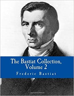 The Bastiat Collection, Volume 2 (Large Print Edition) by Frederic Bastiat (2011-01-01)