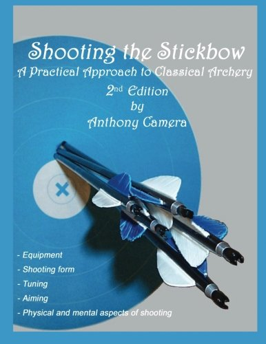 Shooting the Stickbow: A Practical Approach to Classical Archery (Best Way To Shoot A Recurve Bow)