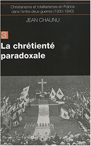 Livre Christianisme et totalitarismes en France dans l'Entre-deux-guerres (1930-1940) : Tome 3, La chrétienté paradoxale pdf