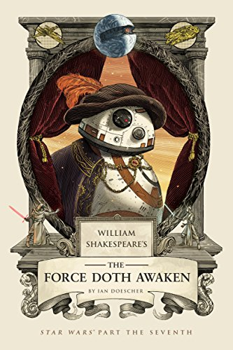 William Shakespeare's The Force Doth Awaken: Star Wars Part the Seventh (William Shakespeare's Star Wars)