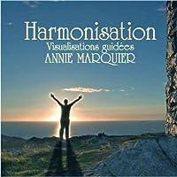 Harmonisation - Visualisations guidées - CD Méditations - par Annie Marquier