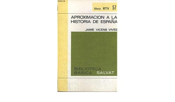APROXIMACION A LA HISTORIA DE ESPANA: Amazon.es: JAIME VICENS VIVES: Libros