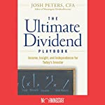 The Ultimate Dividend Playbook: Income, Insight and Independence for Today's Investor | Josh Peters