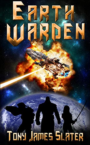 Earth Warden: A Sci Fi Adventure (The Ancient Guardians Book 1) by [Slater, Tony James]