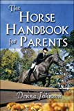 The Horse Handbook for Parents, Denna Johnson, 160672715X