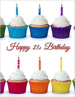 Happy 21st Birthday Notebook Journal Diary 185 Lined Pages
