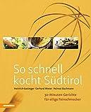 So schnell kocht Südtirol: 30-Minuten-Gerichte für eilige Feinschmecker (So genießt Südtirol)