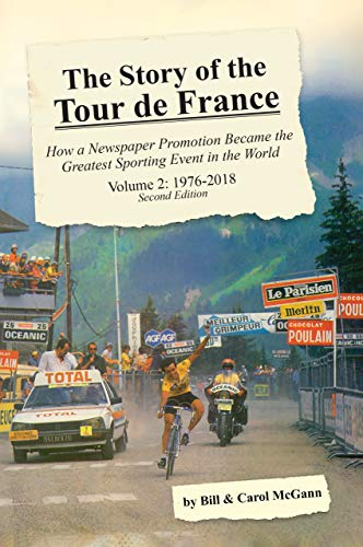 The Story of the Tour de France, Volume 2: 1976–2018: How a Newspaper Promotion Became the Greatest Sporting Event in the World por Bill McGann