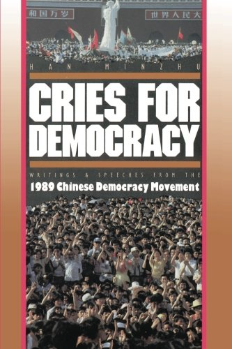 Cries for Democracy: Writings & Speeches from the 1989 Chinese Democracy Movement