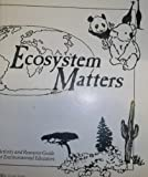 Ecosystem Matters : Activity and Resource Guide for Environmental Educators, Adams, Mary, 0788124536