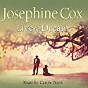 Live the Dream  Audiobook by Josephine Cox Narrated by Carole Boyd