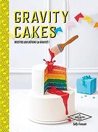 Gravity cakes : Recettes qui défient la gravité ! par Sally François