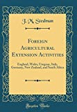 Foreign Agricultural Extension Activities: England, Wales, Uruguay, Italy, Germany, New Zealand, and South Africa (Classic Reprint)