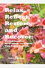 Relax, Reflect, Restore, and Recover: Guided Imagery Meditations for Women With Breast Cancer Kindle Edition