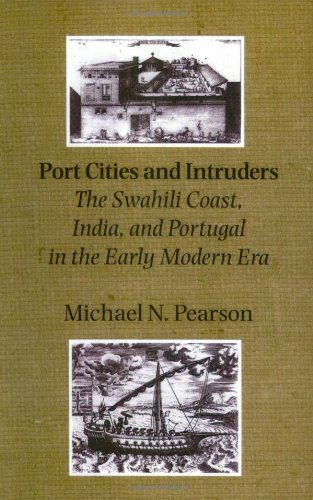 Port Cities and Intruders: The Swahili Coast, India, and Portugal in the Early Modern Era (The Johns Hopkins Symposia in Comparative History)