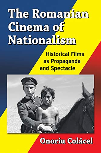 The Romanian Cinema of Nationalism: Historical Films as Propaganda and Spectacle (Definition For Spectacles)
