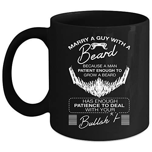 Marry A Guy With A Beard Coffee Mug, Because A Man Patient Enough To Grow A Beard Coffee Cup (Coffee Mug 11 Oz - Black) ()