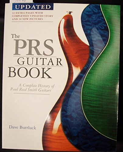 The PRS Guitar Book: A Complete History of Paul Reed Smith Guitars (Updated) [ THE PRS GUITAR BOOK: A COMPLETE HISTORY OF PAUL REED SMITH GUITARS (UPDATED) BY Burrluck, Dave ( Author ) Jun-01-2007