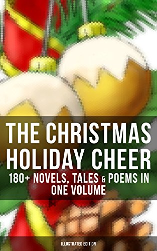 THE CHRISTMAS HOLIDAY CHEER: 180+ Novels, Tales & Poems in One Volume (Illustrated Edition): Life and Adventures of Santa Claus, A Christmas Carol, The Bells, The Wonderful Life of Christ…