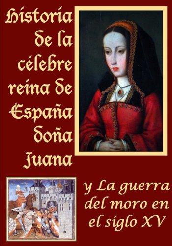 Descargar Libro Historia De La Celebre Reina De España Doña Juana Llamada Vulgarmente La Loca Y La Guerra Del Moro De Marcos Jiménez Marcos Jiménez De La Espada