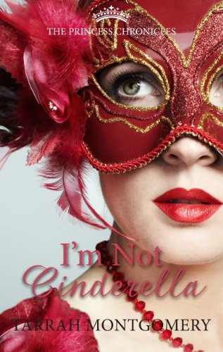 I'm Not Cinderella (The Princess Chronicles Book 1) by [Montgomery, Tarrah]